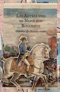 Louis Geoffroy et Joseph Méry - Les autres vies de Napoléon Bonaparte.