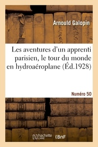 Arnould Galopin - Les aventures d'un apprenti parisien, le tour du monde en hydroaeroplane. numero 50.