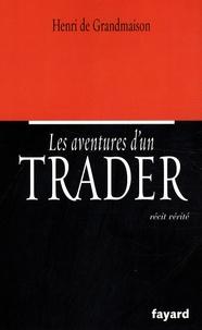 Henri de Grandmaison - Les aventures d'un trader - Récit vérité.