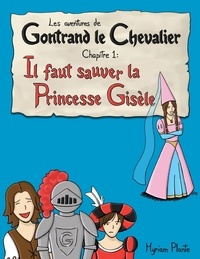 Myriam Plante - Les aventures de Gontrand le Chevalier Chapitre 1: Il faut sauver la Princesse Gisèle.