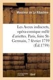La ribadière monsieur De - Les Aveux indiscrets, opéra-comique mêlé d'ariettes. Paris, foire St-Germain, 7 février 1759.