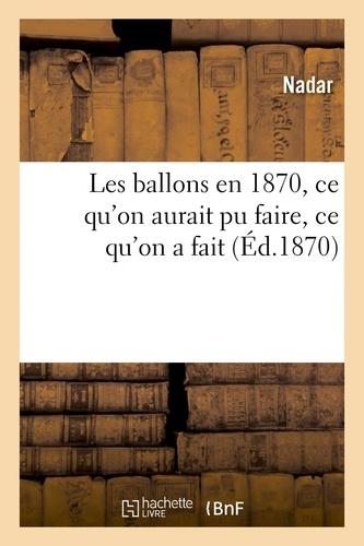 Nadar - Les ballons en 1870, ce qu'on aurait pu faire, ce qu'on a fait.