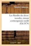Théodore Labourieu - Les Bandits des deux-mondes, roman contemporain inédit.