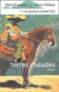 Alain Dugrand et Anne Vallaeys - Les Barcelonnettes Tome 2 : Terres chaudes.