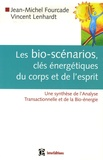 Jean-Michel Fourcade et Vincent Lenhardt - Les bio-scénarios, clés énergétiques du corps et de l'esprit - Une synthèse de l'Analyse Transactionnelle et de la Bio-énergie.