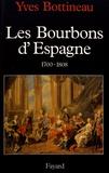 Yves Bottineau - Les Bourbons d'Espagne (1700-1808).