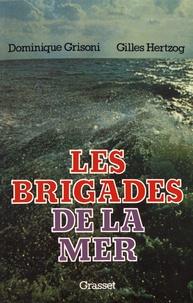 Dominique-Antoine Grisoni et Gilles Hertzog - Les brigades de la mer.