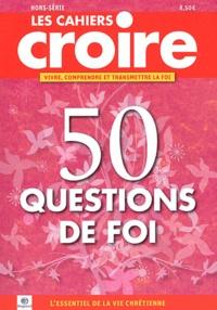 Michel Souchon et Sophie de Villeneuve - Les cahiers croire Hors-Série : 50 questions de foi.
