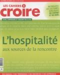 Bayard Presse - Les cahiers croire N° 272 : L'hospitalité aux sources de la rencontre.