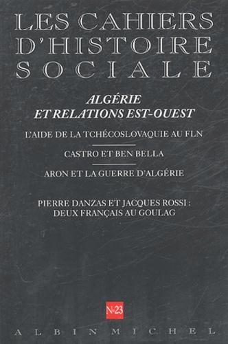 Pierre Rigoulot et  Collectif - Les cahiers d'histoire sociale N° 23, Printemps-Eté : Algérie et relations Est-Ouest.