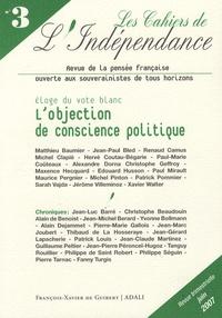 Matthieu Baumier - Les Cahiers de l'Indépendance N° 3, juin 2007 : L'objection de conscience politique - Eloge du vote blanc.