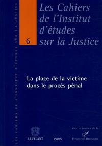Bruylant - Les cahiers de l'Institut d'études sur la Justice N° 6 : La place de la victime dans le procès pénal.
