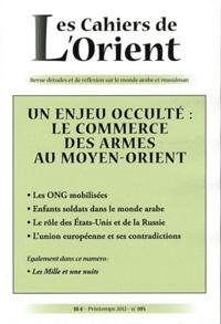 Didier Destremau - Les Cahiers de l'Orient N° 105, printemps 20 : Un enjeu occulté : le commerce des armes au Moyen-Orient.