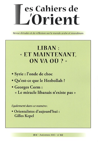 """Antoine Sfeir - Les Cahiers de l'Orient N° 112, automne 2013 : Liban : """"et maintenant, on va où ?""""."""
