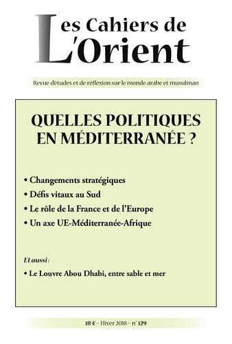 Antoine Sfeir - Les Cahiers de l'Orient N° 129, hiver 2018 : Quelles politiques en Méditerranée ?.