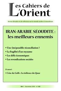 Michel Makinsky - Les Cahiers de l'Orient N° 132, automne 2018 : Iran-Arabie Séoudite : les meilleurs ennemis.