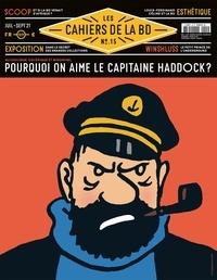 Vincent Bernière - Les Cahiers de la BD N° 15, juillet-septe : Alcoolique, colérique et misogyne... - Pourquoi on aime le capitaine Haddock ?.