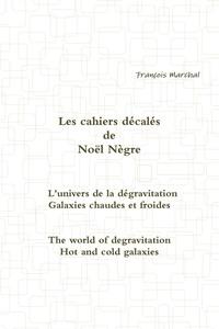 Noel Negre - Les Cahiers Decales de Noel Negre - L'Univers de La Degravitation.