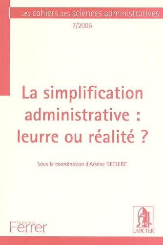 Arsène Declerc - Les cahiers des sciences administratives N° 7/2006 : La simplification administrative : leurre ou réalité ?.