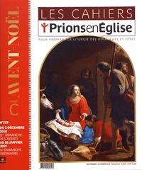 Dominique Pierre - Les cahiers Prions en Eglise N° 259, septembre-oc : Avent-Noël année C - Du 2 décembre 2018 au 20 janvier 2019.