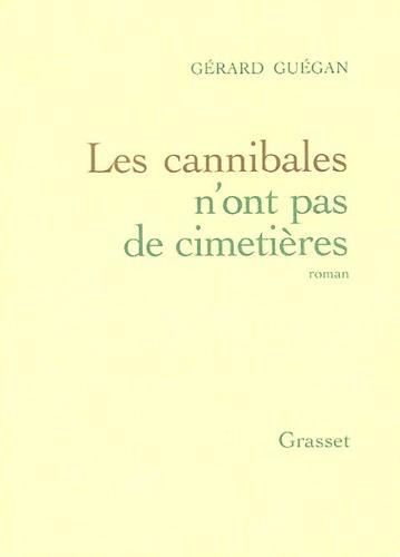 Gérard Guégan - Les cannibales n'ont pas de cimetières.