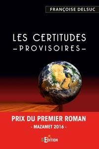 Françoise Delsuc - Les certitudes provisoires.