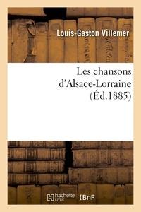Louis-Gaston Villemer - Les chansons d'Alsace-Lorraine (Éd.1885).