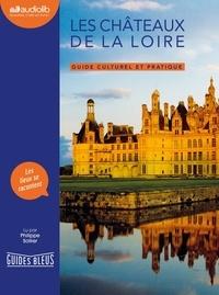 Philippe Sollier - Les châteaux de la Loire - Guide culturel et pratique. 1 CD audio MP3