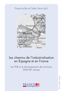 Florent Le Bot et Cédric Perrin - Les chemins de l'industrialisation en Espagne et en France - Les PME et le développement des territoires (XVIIIe-XXIe siècles).