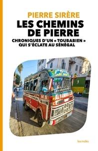 """Pierre Sirère - Les chemins de pierre - Chroniques d'un """"toubabien"""" qui s'éclate au Sénégal."""