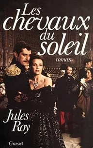 Jules Roy - Les Chevaux du soleil.