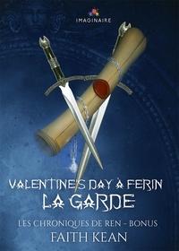 Faith Kean - Les chroniques de Ren Bonus : Valentine's day à Ferin - Et La garde.