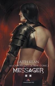 Faith Kean - Les chroniques de Ren Tome 2 : Messager.