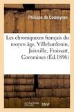 Philippe de Commynes et Geoffroy de Villehardouin - Les chroniqueurs français du moyen âge, Villehardouin, Joinville, Froissart, Commines.