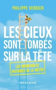 Philippe Verdier - Les cieux sont tombés sur la tête - Les incroyables histoires de la météo.