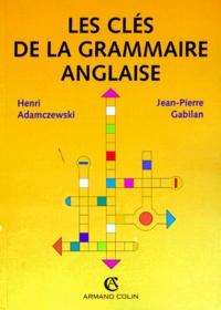 Jean-Pierre Gabilan et Henri Adamczewski - Les clés de la grammaire anglaise.