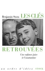 Benjamin Stora - Les clés retrouvées - Une enfance juive à Constantine.