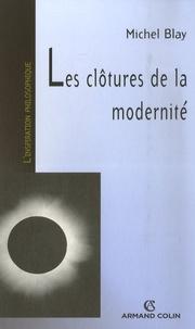 Michel Blay - Les clôtures de la modernité.