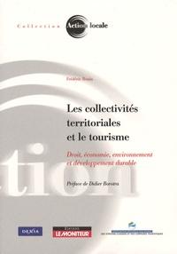 Frédéric Bouin - Les collectivités territoriales et le tourisme - Droit, économie, environnement et développement durable.