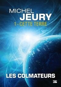 Michel Jeury - Les Colmateurs Tome 1 : Cette Terre.