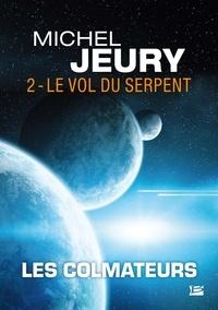 Michel Jeury - Les Colmateurs Tome 2 : Le Vol du serpent.