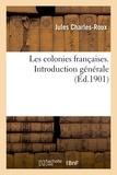 Jules Charles-Roux - Les colonies françaises. Introduction générale.