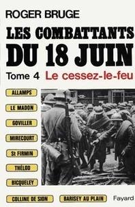Roger Bruge - Les combattants du 18 juin - Tome 4, Le cessez-le-feu.