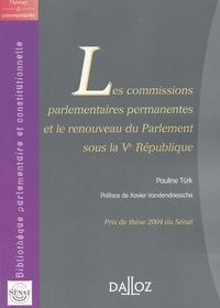 Pauline Türk - Les commissions parlementaires permanentes et le renouveau du Parlement sous la Ve République.