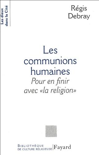 """Régis Debray - Les communions humaines - Pour en finir avec """"la religion""""."""