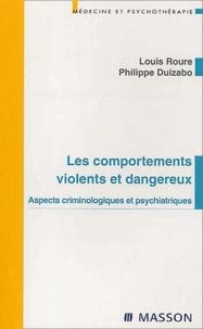 Philippe Duizabo et Louis Roure - Les comportements violents et dangereux. - Aspects criminologiques et psychiatriques.