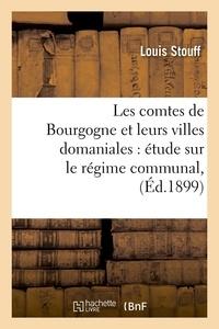 Louis Stouff - Les comtes de Bourgogne et leurs villes domaniales : étude sur le régime communal,(Éd.1899).