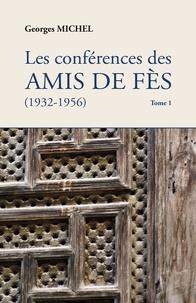 Georges Michel - Les conférences des amis de Fès (1932-1956) - Tome 1.
