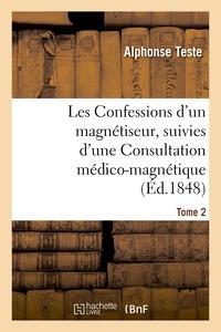 Alphonse Teste - Les Confessions d'un magnétiseur, suivies d'une Consultation médico-magnétique. Tome 2.