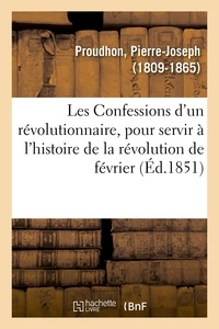 Pierre-Joseph Proudhon - Les Confessions d'un révolutionnaire, pour servir à l'histoire de la révolution de février.